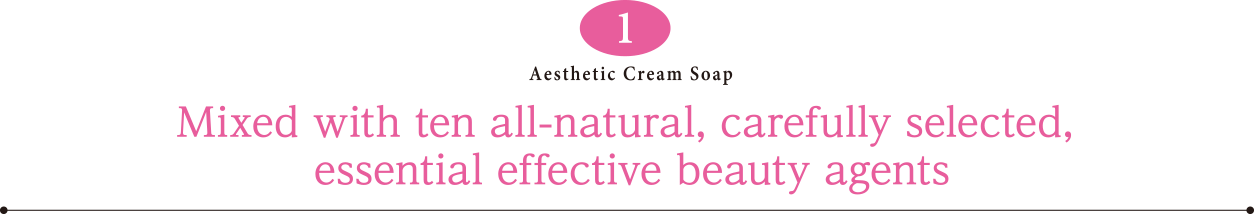 Mixed with ten all-natural, carefully selected, essential effective beauty agents