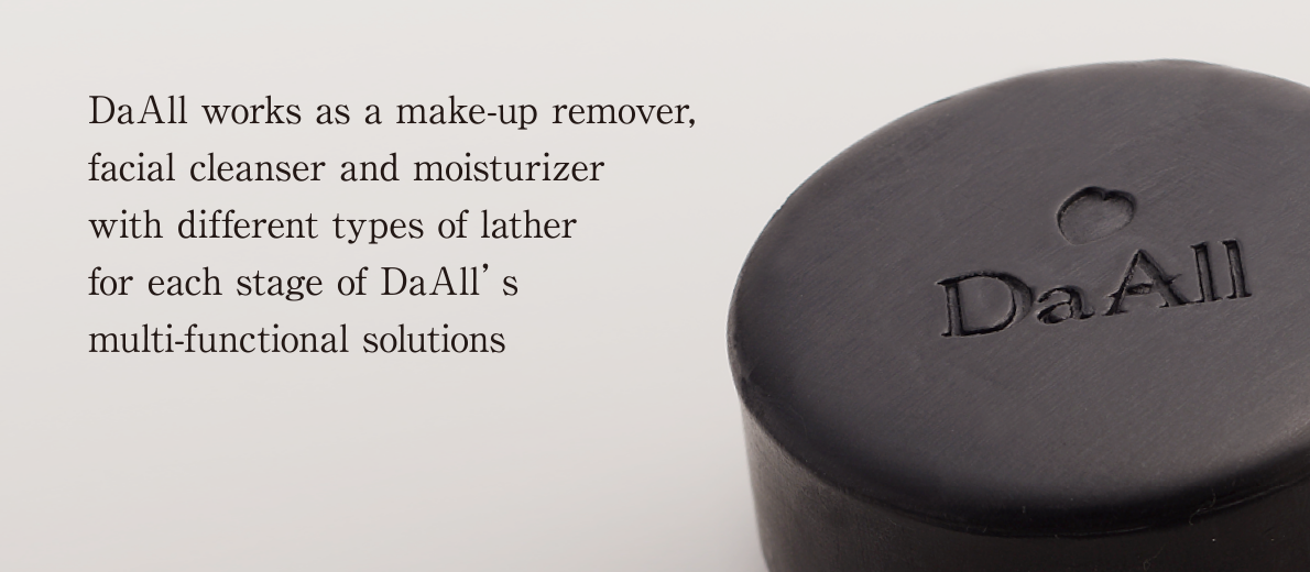 DaAll works as a make-up remover, facial cleanser and moisturizer with different types of lather for each stage of DaAll's multi-functional solutions